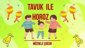 Tavuk İle Horoz - Çocuk Şarkıları